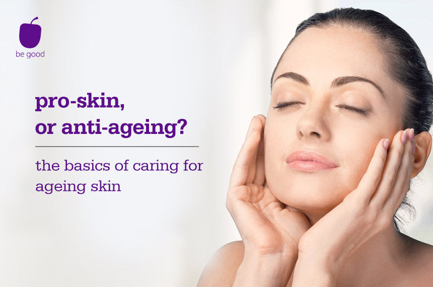 Pro-skin, or anti-ageing? The basics of caring for ageing skin