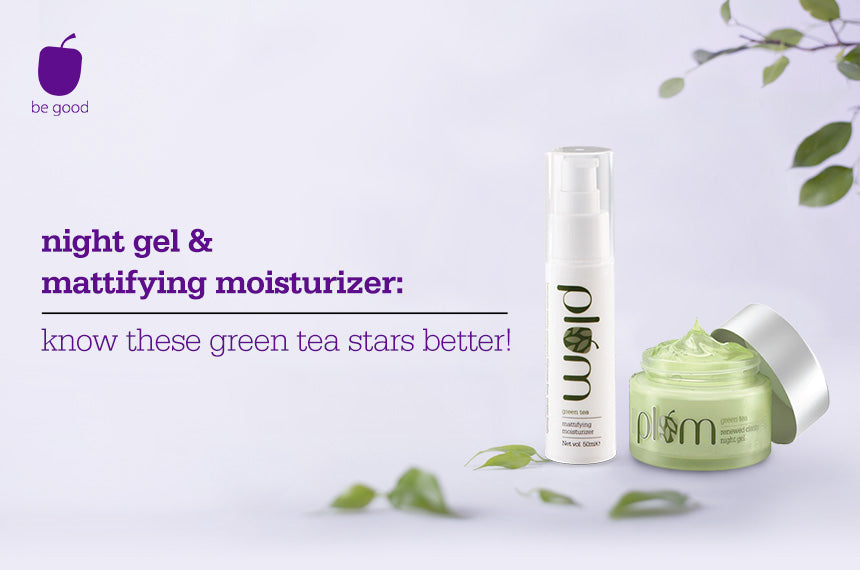 Night gel & mattifying moisturizer: know these green tea stars better!