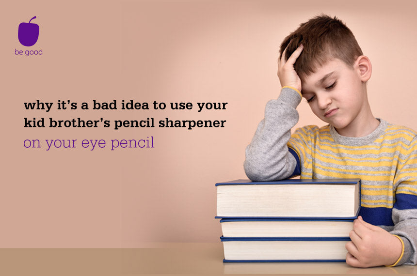 It's a bad idea to use your kid brother's sharpener on your eye pencil. Here's why.