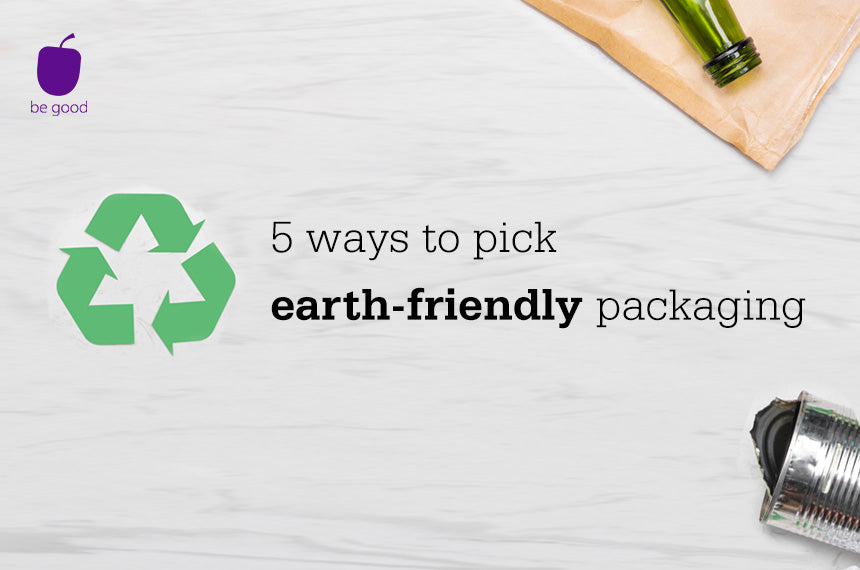 5 ways to pick earth-friendly packaging