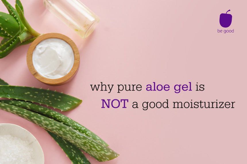 What? Pure aloe gel is NOT a complete moisturizer?
