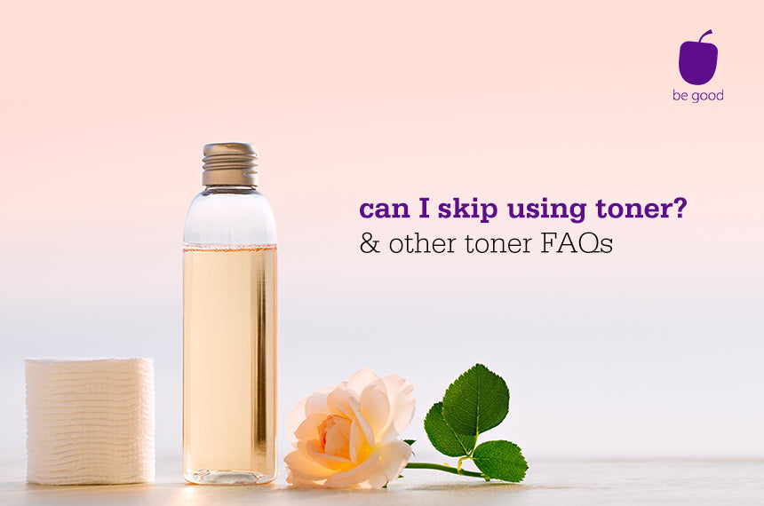Can I skip using toner? And other toner FAQs
