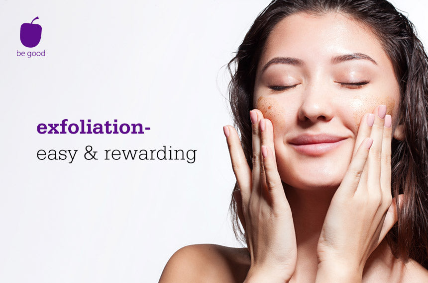 Exfoliation - easy & rewarding