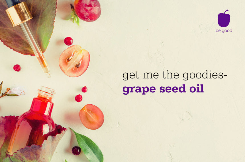 Get me the goodies - grape seed oil