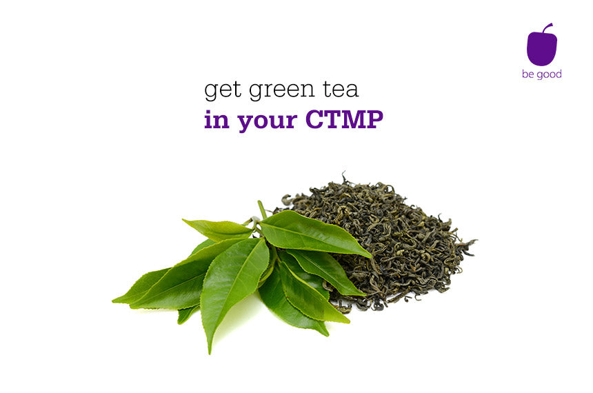 Get green tea in your CTMP