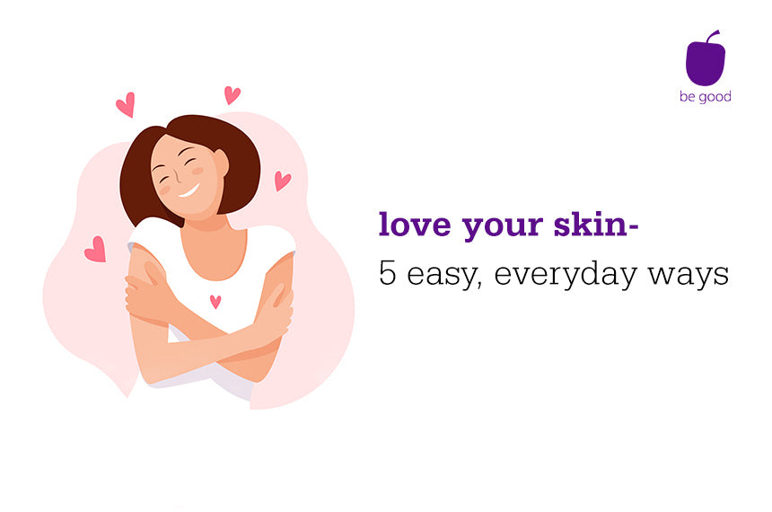 Love your skin - 5 easy, everyday ways