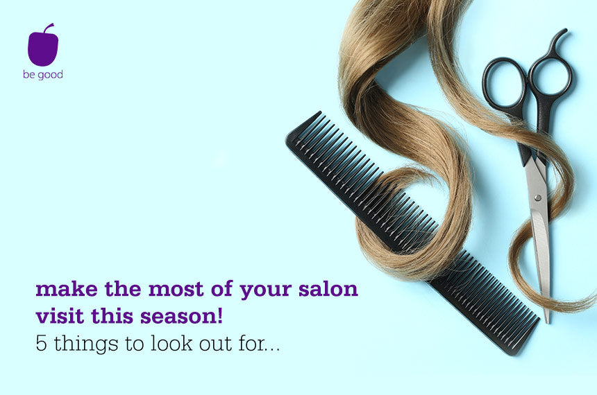 Make the most of your salon visit this season! 5 things to look out for...