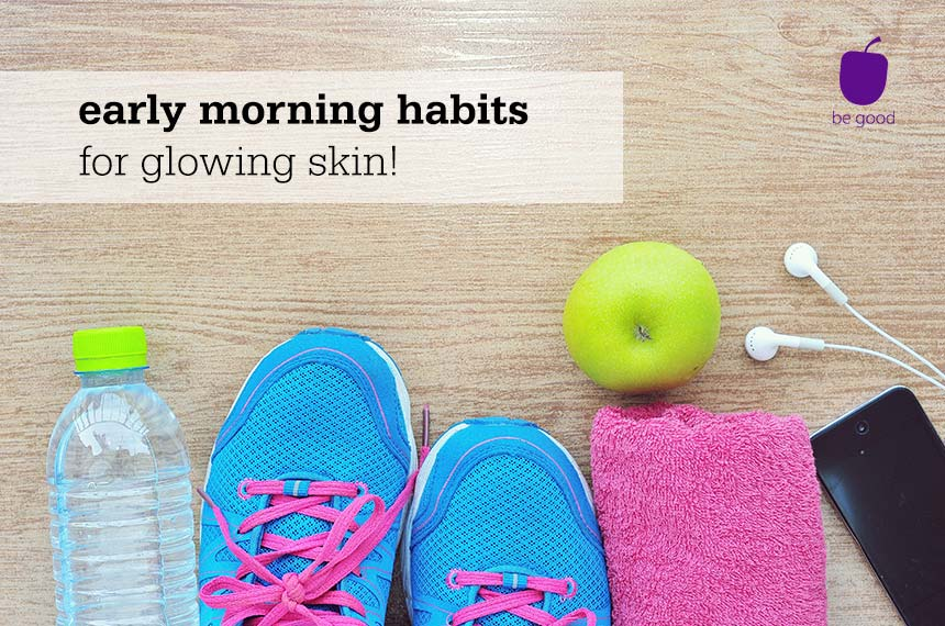 4 Easy Early Morning Habits Of People With Glowing Skin