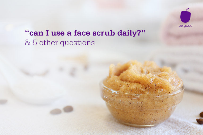 "We've got answers: ""can i use a face scrub daily?"" and 5 other questions"