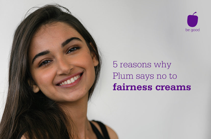 5 reasons why Plum says no to fairness creams