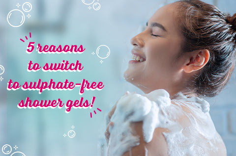 5 compelling reasons to switch to sulphate-free shower gels!