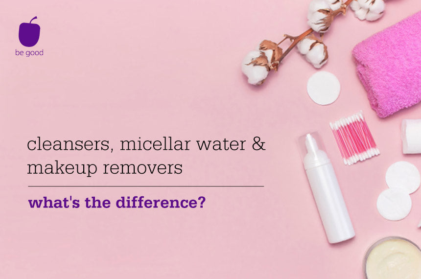 Cleansers, micellar water & makeup removers - what's the difference?
