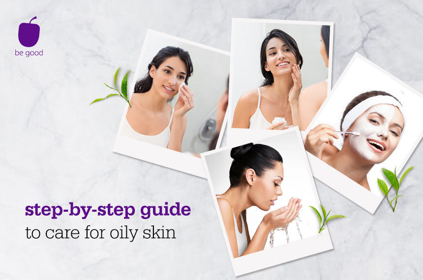 A step-by-step guide to care for oily skin