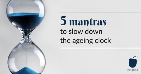 5 mantras to slow down the ageing clock