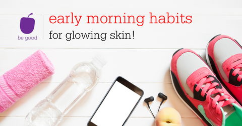 Early morning habits for glowing skin