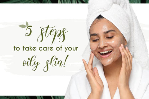 5 steps to take care of your oily skin!