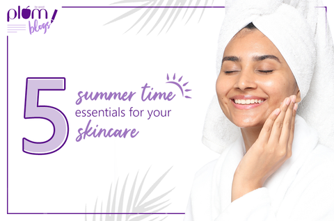 5 Summer time essentials for your skincare
