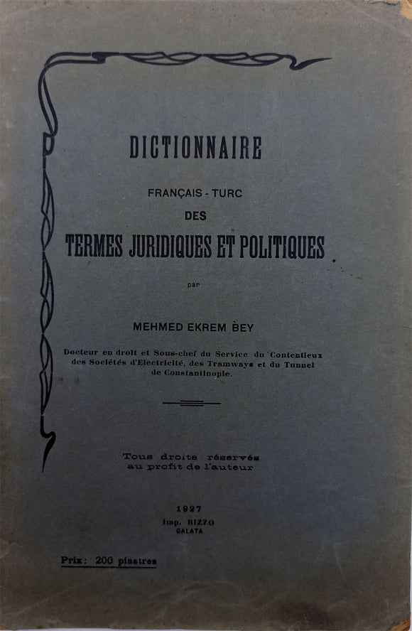 [THE LAST FRENCH - TURKISH LEGAL DICTIONARY PRINTED IN THE OTTOMAN WORLD] Dictionnaire Français - Turc des termes juridiques et politiques.= Fransizcadan Türkceye istilahât-i hukukiye... [i.e. French-Turkish dictionary of legal and political terms].