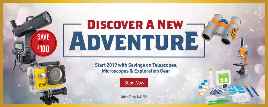 Discovery A New Adventure - Start 2019 with Savings on Telescopes, Microscopes & Exploration Gear - Shop Now -
