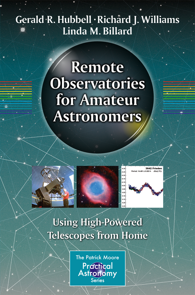 Remote Observatories for Amateur Astronomers: Using High-Powered Telescopes from Home by G.Hubbell, R,Williams, and L.Billard