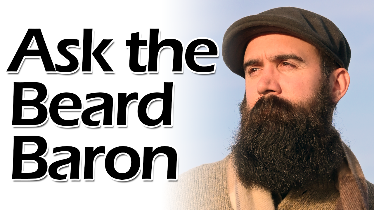 Ask the Beard Baron Episode 7