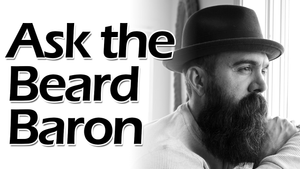 Ask the Beard Baron Episode 11