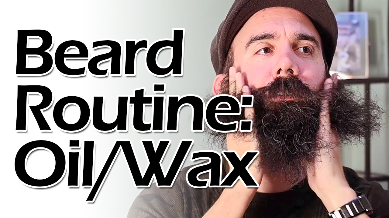 Beard Routine: Beard Oil and Mustache Wax