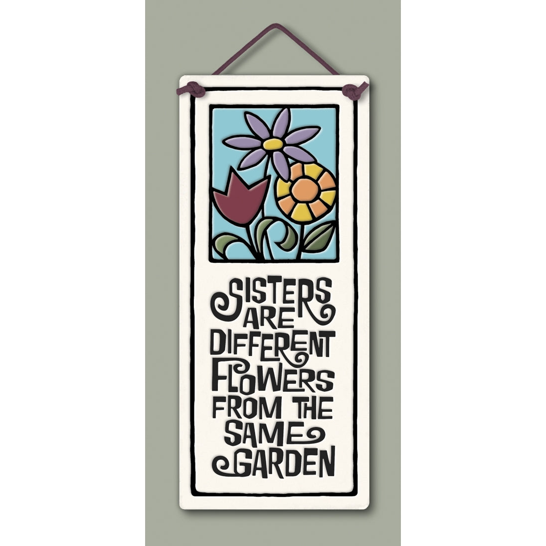"""Sisters are different flowers from the same garden"" Stoneware Plaque"