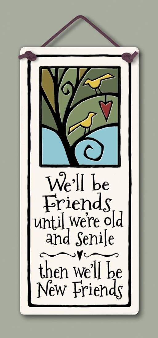 """We'll be friends until we're old and senile. Then we'll be new friends"" Stoneware Plaque"