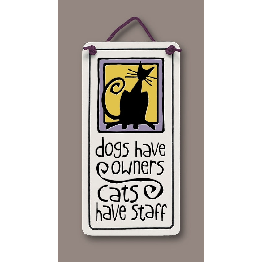 """Dogs have owners - cats have staff"" Stoneware Plaque"