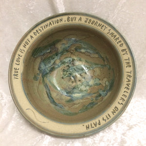 "Blessing Bowl - ""True Love IS Not A Destination"""