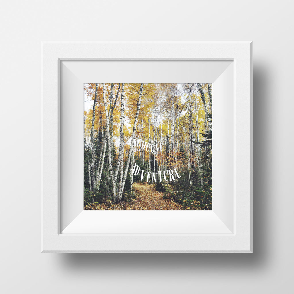 "Discontinued 5x5""Print <br>Choose Adventure <br> Textured Matte Finish"