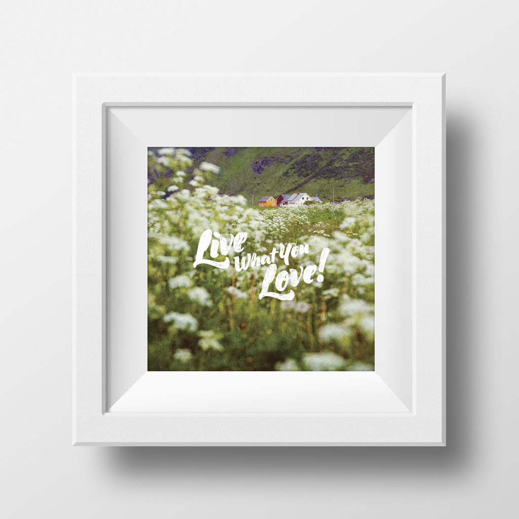 "Discontinued 5x5"" Print <br>Live What You Love<br>  Various Finishes"