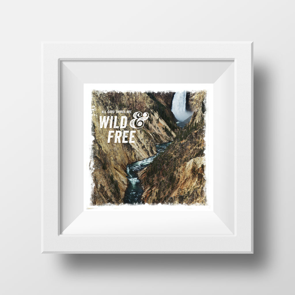 "CLEARANCE 5x5"" Fine Art Print <br>All Good Things Are Wild & Free<br> Metallic Finish"
