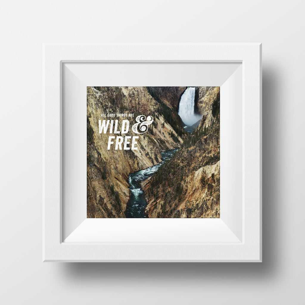 "SALE 5x5"" Print <br>All Good Things / Wild + Free<br> Metallic Finish"