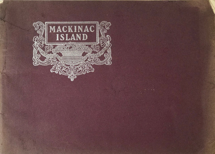 Views and photographs of Michigan's Mackinac Island, tour booklet.