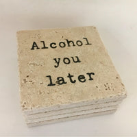 Alcohol You Later Natural Stone Set of 4 Funny Coasters - JensScraps