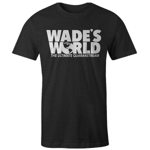 Wade's World - The Ultimate Quaranstream T-Shirt