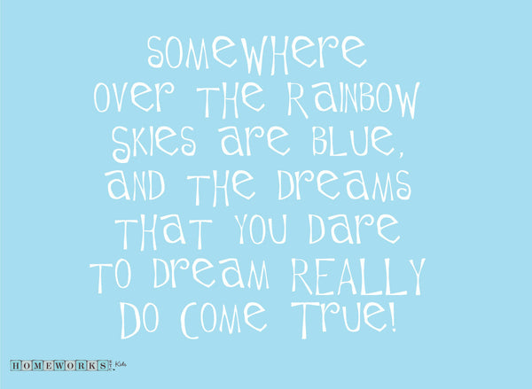 Somewhere over the rainbow skies are blue and the dreams that you dare to dream really do come true Wall Decal