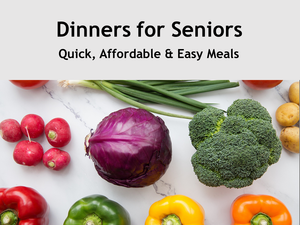 Dinners for Seniors Recipe Book