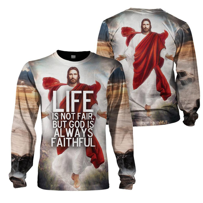 3D Christian Apparel - Life Is Not Fair, But God Is Always Faithful