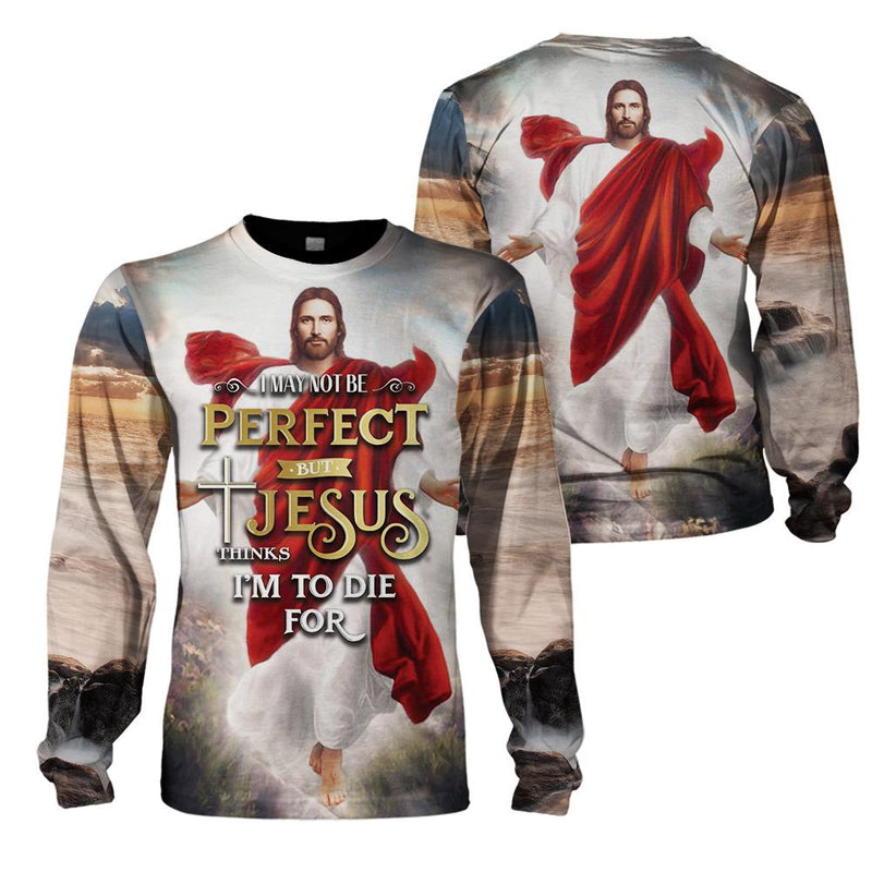3D Christian Apparel - I May Not Be Perfect But Jesus Thinks I'm To Die For