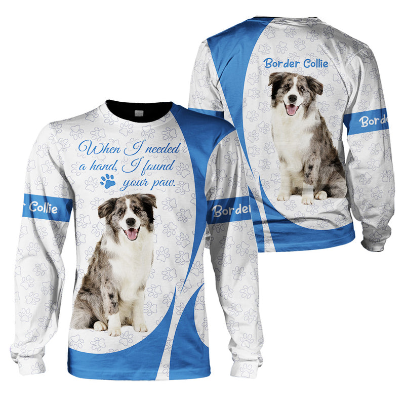 3D Apparel - When I Need A Hand, I Found Your Paw- Border Collie