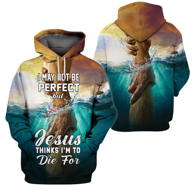 3D Christian Hoodie, Polo, T-shirt- I may not perfect but Jesus thinks i'm to die for - GnWarriors Clothing