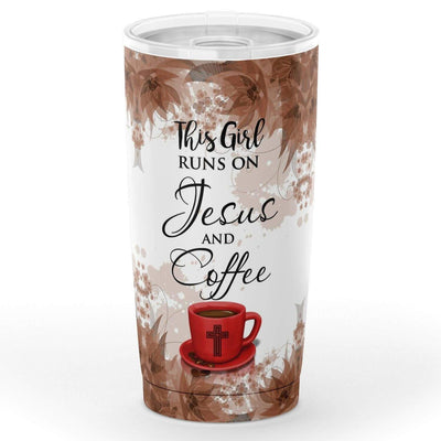 This Girl Runs On Coffee And Jesus Tumbler 20oz/30oz - GnWarriors Clothing