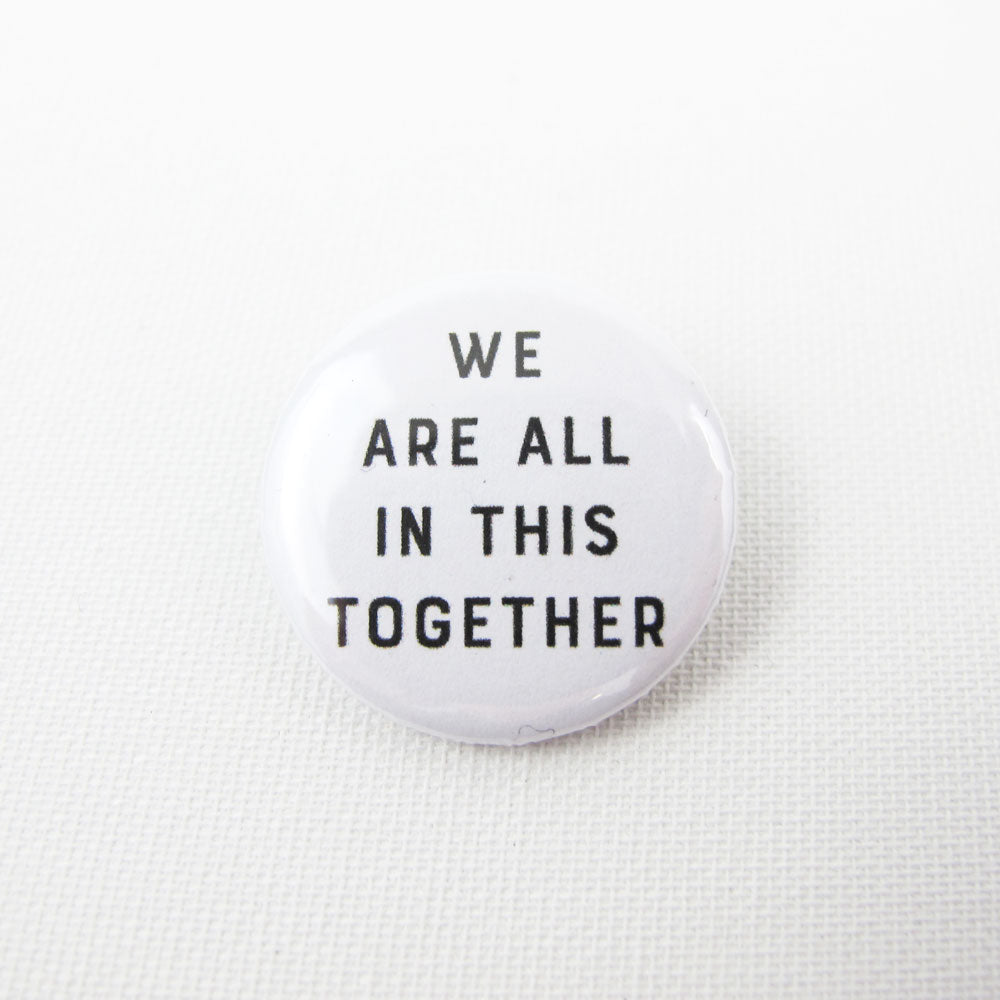 Button WE ARE ALL IN THIS TOGETHER