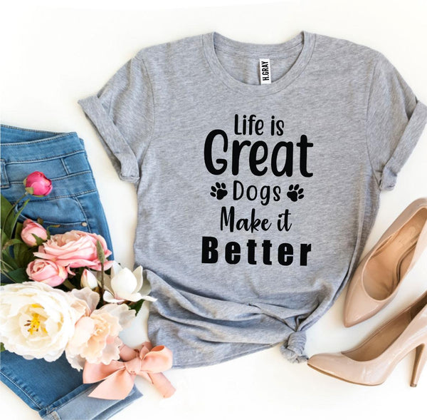 "Free Shipping! ""Life Is Great Dogs Make It Better"" T-shirt"