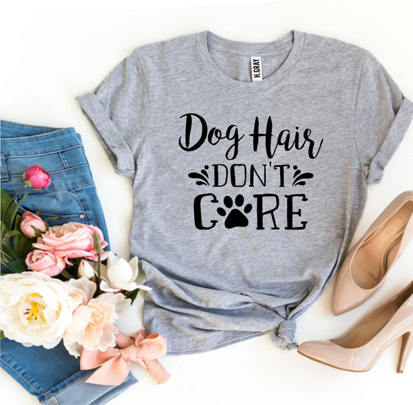 "Free Shipping! ""Dog Hair Don't Care"" T-shirt"