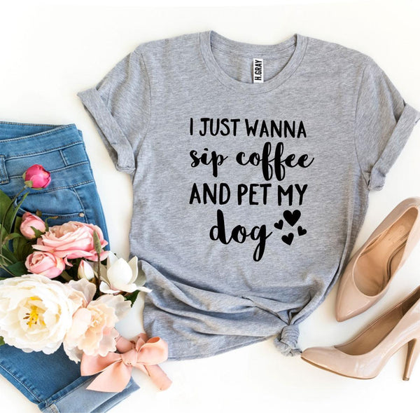 "Free Shipping! ""I Just Wanna Sip Coffee And Pet My Dog"" T-shirt"
