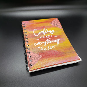 Crafting makes everything better Journal
